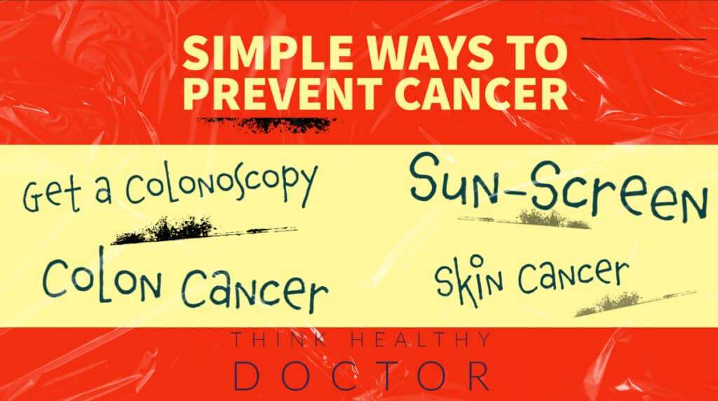 Simple ways to prevent cancer get a colonoscopy use sunscreen when outside